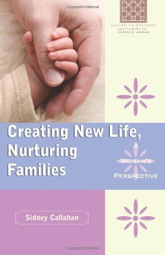 9780867168938: Creating New Life, Nurturing Families: A Woman's Perspective (Called to Holiness: Spirituality for Catholic Women)