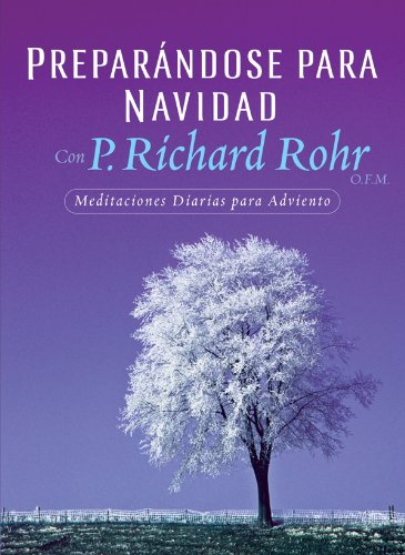 Preparandose para Navidad con P. Richard Rohr,: Rohr O.F.M., P.