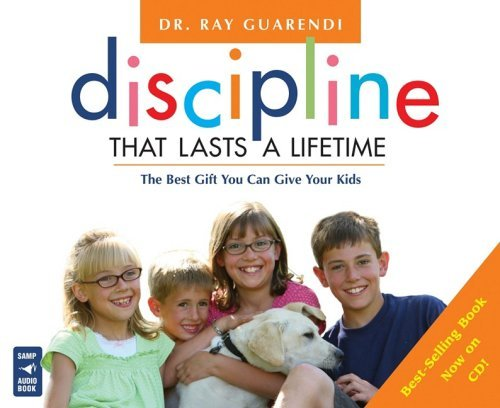 9780867169119: Discipline That Lasts a Lifetime: The Best Gift You Can Give Your Kids: Dr. Ray Answers Your Frequently Asked Questions