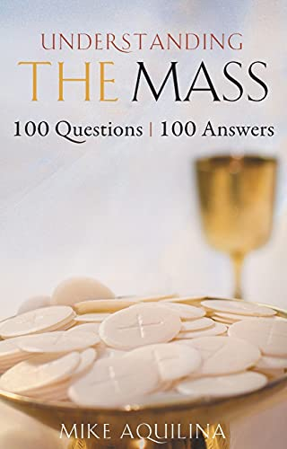 Understanding the Mass: 100 Questions, 100 Answers (0867169494) by Mike Aquilina