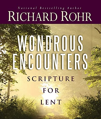 Wondrous Encounters: Scripture for Lent: Richard Rohr O.F.M.