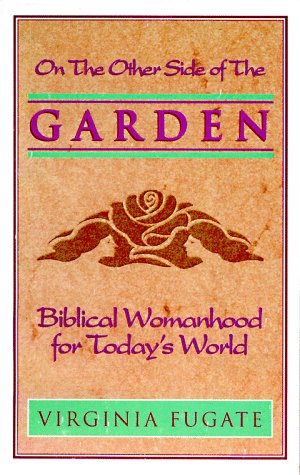 9780867170085: The Other Side of the Garden : Biblical Womanhood for Today's World