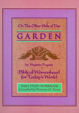 On the Other Side of the Garden (Biblical Womanhood for Today's World) Bible Study Workbook: ...