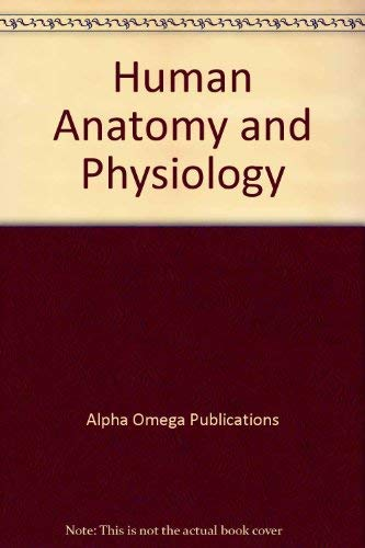 Science 1006: Human Anatomy and Physiology (Lifepac Gold, Alpha Omega, Grade 10-Biology): Colin ...
