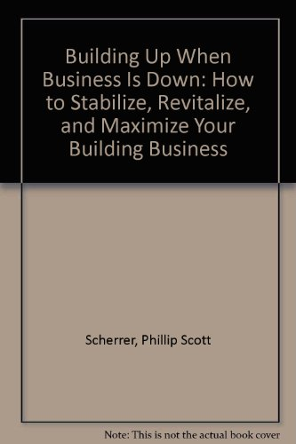 9780867183627: Building Up When Business Is Down: How to Stabilize, Revitalize, and Maximize Your Building Business