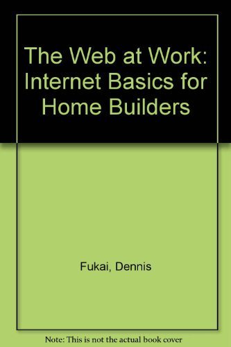 9780867184570: The Web at Work: Internet Basics for Home Builders
