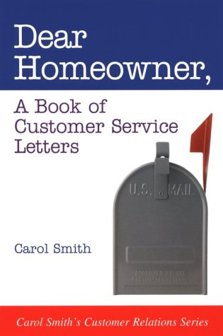Dear Homeowner: A Book of Customer Service Letters (Carol Smiths Customer Relations Series)