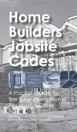 Home Builders' Jobsite Codes: A Pocket Guide to the 2006 International Residential Code: ...