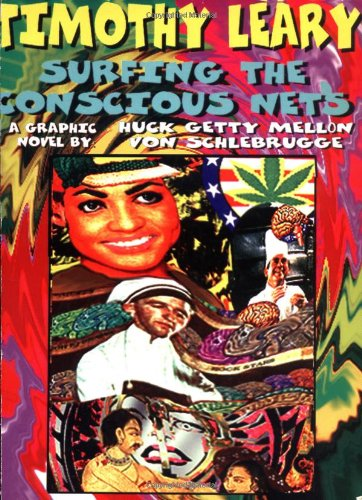 Surfing the Conscious Nets : A Graphic Novel by Huck Getty Mellon von Schlebrugge: Leary, Timothy