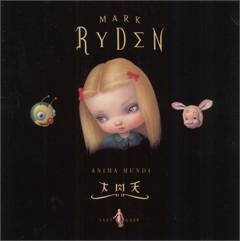 The Art of Mark Ryden Anima Mundi: Ryden, Mark & Carlo McCormack