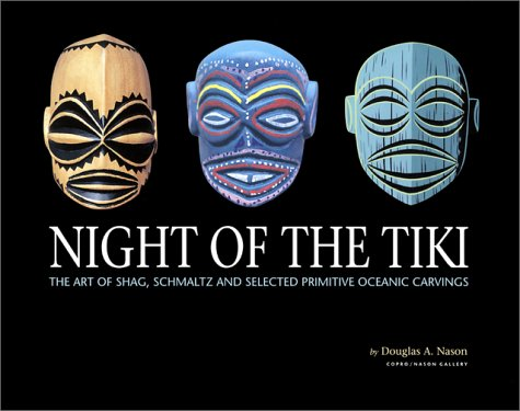 9780867195361: Night of the Tiki: The Art of Shag, Schmaltz and Selected Primitive Oceanic Carvings