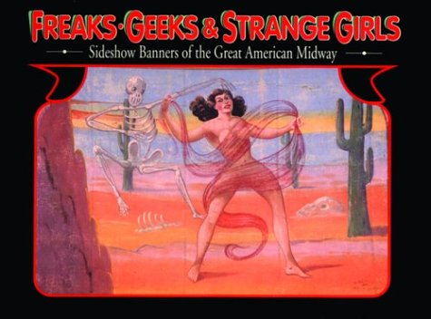 9780867195675: Freaks, Geeks, and Strange Girls: Sideshow Banners of the Great American Midway