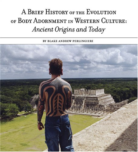 A Brief History of the Evolution of Body Adornment: Ancient Origins and Today: Perlingieri, Blake ...