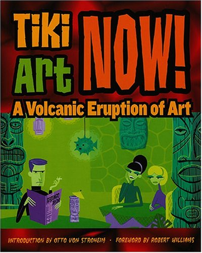 9780867196276: Tiki Art Now!: A Volcanic Eruption of Art