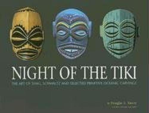 Night of the Tiki: The Art of Shag, Schmaltz, and Selected Primitive Oceanic Carving: Douglas A ...