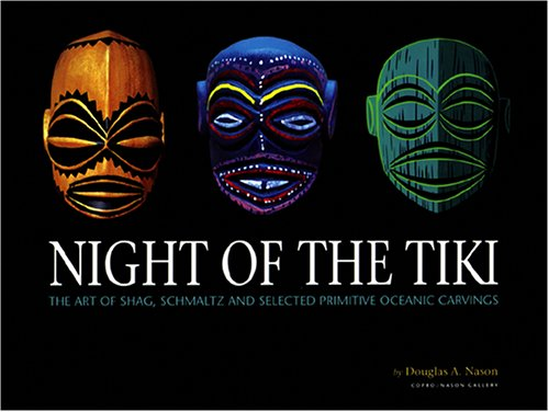 Night of the Tiki: The Art of Shag, Schmaltz, and Selected Oceanic Carvings