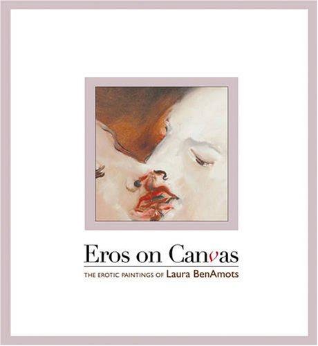 Eros on Canvas: The Erotic Paintings of Laura BenAmots: Laura BenAmots