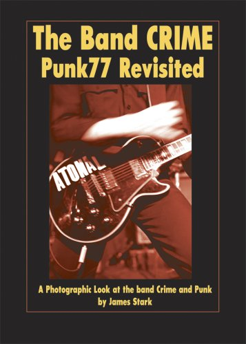 The Band CRIME: Punk77 Revisited: Photographs and Text Documenting the Band Crime 1976-1978: James ...