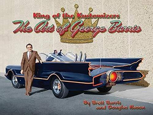 King of the Kustomizers: The Art of George Barris (Hardback): Douglas Nason, Brett Barris