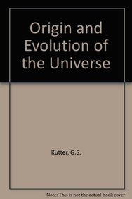 Origin and Evolution of the Universe: Kutter, G S