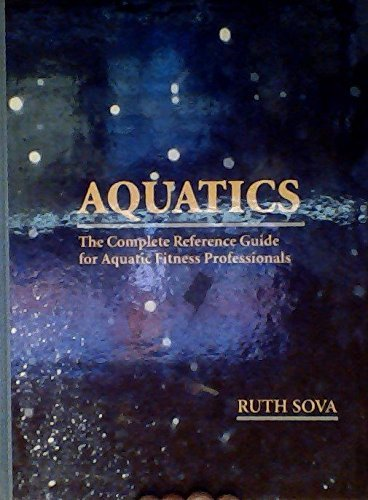 Aquatics: The Complete Reference Guide for Aquatic Fitness Professionals: Sova, Ruth