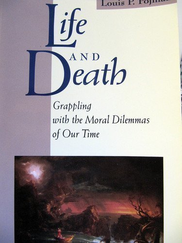 Life and Death Grappling With the Moral: Louis P Pojman