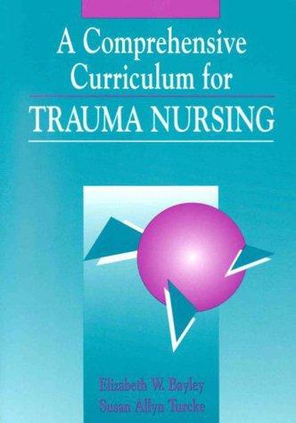 A Comprehensive Curriculum for Trauma Nursing: Elizabeth W. Bayley