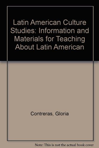 Latin American Culture Studies: Information and Materials for Teaching About Latin American (9780867280203) by Gloria Contreras