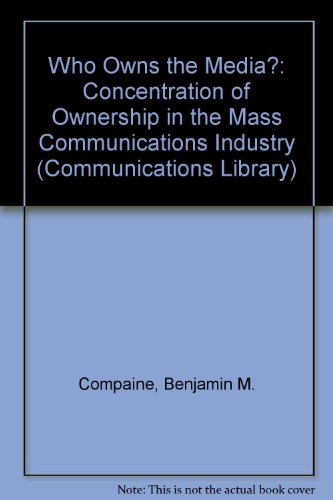 9780867290073: Who Owns the Media: Concentration of Ownership in the Mass Communications Industry (Communications Library)