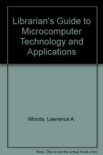 Librarian's Guide to Microcomputer Technology and Applications: Woods, Lawrence A., Pope, ...