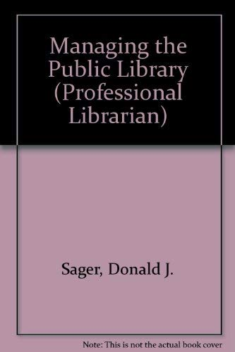 9780867290974: Managing the Public Library (Professional Librarian)