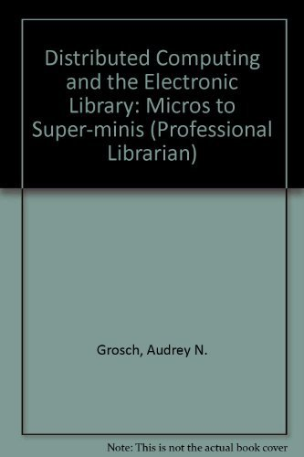 9780867291445: Distributed Computing and the Electronic Library: Micros to Super-minis (Professional Librarian)