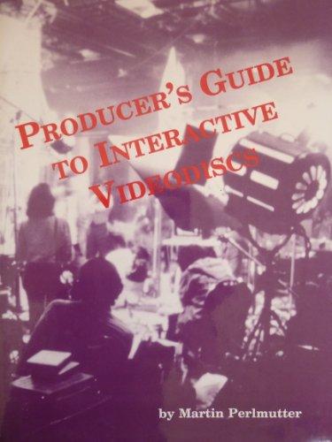 Producer's Guide to Interactive Videodiscs (Video Bookshelf) Martin Perlmutter