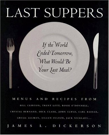 Last Suppers: If the World Ended Tomorrow, What Would Be Your Last Meal?