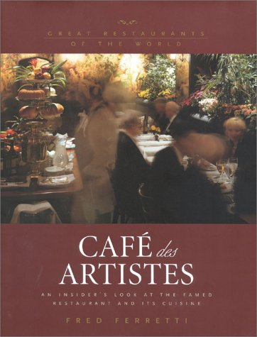 9780867308013: Cafe des Artistes: An Insider's Look at the Famed Restaurant and Its Cuisine (Great Restaurants of the World)
