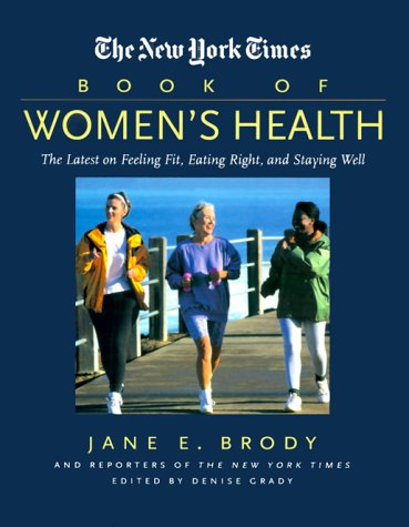 The New York Times Book of Women's Health: The Latest on Feeling Fit, Eating Right, and Staying Well (0867308060) by Brody, Jane E.