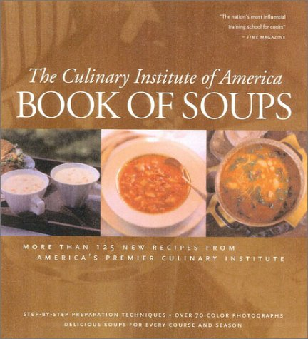 Book of Soups: More than 100 Recipes for Perfect Soups: America, Culinary Institute of