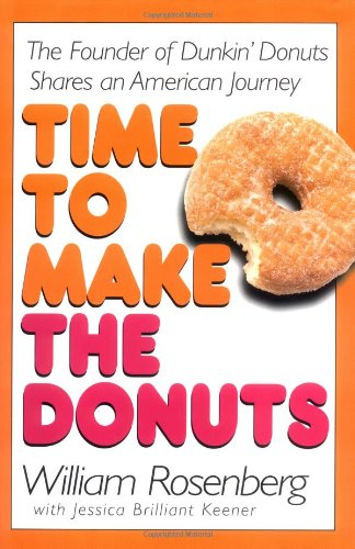 Time to Make the Donuts, The Founder of Dunkin' Donuts Shares an American Journey: Rosenberg, ...