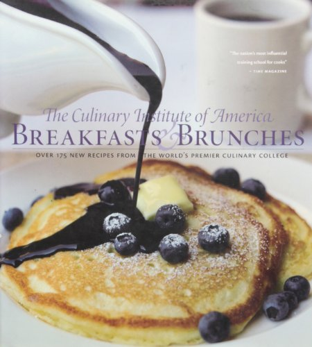 Breakfasts and Brunches: Over 175 New Recipies from the World's Premier Culinary College: The ...