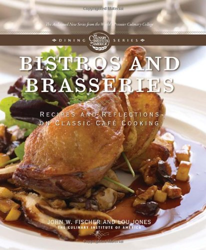 Bistros and Brasseries: Recipes and Reflections on: Fischer, John W.,