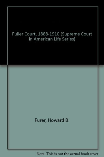 9780867330601: Fuller Court, 1888-1910 (Supreme Court in American Life Series)