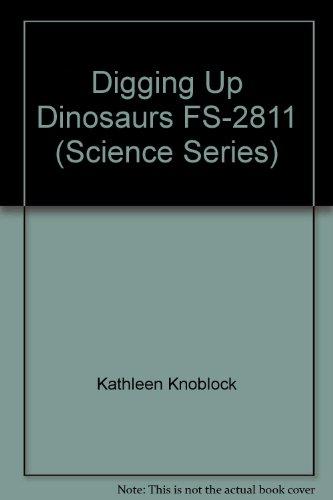 Digging Up Dinosaurs FS-2811 (Science Series): Kathleen Knoblock