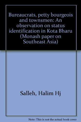 Bureaucrats, petty bourgeois and townsmen: An observation: Salleh, Halim Hj.