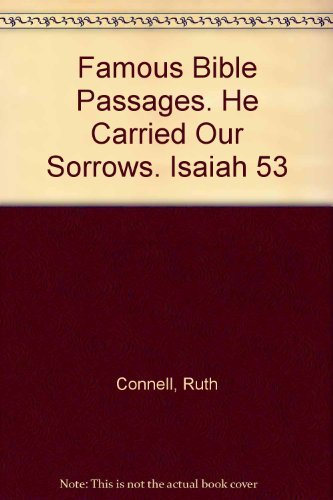 Famous Bible Passages. He Carried Our Sorrows.: Connell, Ruth