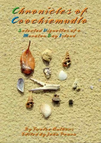 Chronicles of Coochiemudlo: Selected Vignettes of the Social and Natural History of Coochiemudlo ...