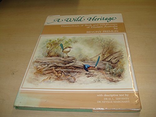 A wild heritage: Watercolours of birds and wildflowers of Western Australia: Fremlin, Bryony