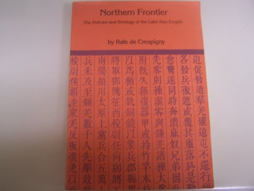 9780867844108: Northern Frontier: The Policies and Strategy of the Later Han Empire (Faculty of Asian Studies Monographs, 4)