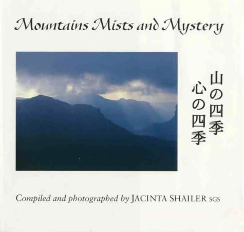Mountains, Mists and Mystery : Four Seasons of the Mountain, Four Seasons of the Heart: Shailer, ...