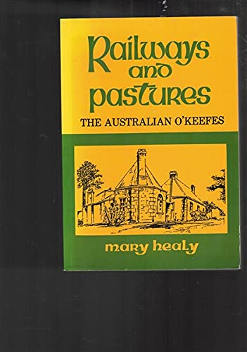 9780867861686: Railways and pastures: The Australian O'Keefes : a tribute to their pioneering efforts