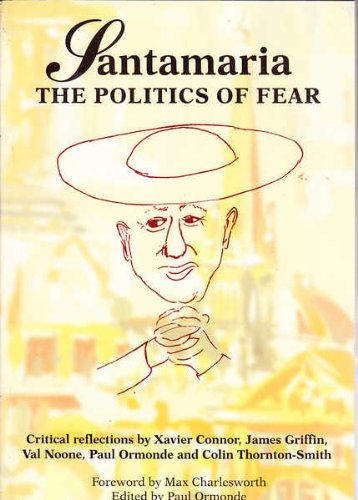 Santamaria: the Politics of Fear: Critical Reflections by Xavier Connor, James Griffin, Val Noone, ...
